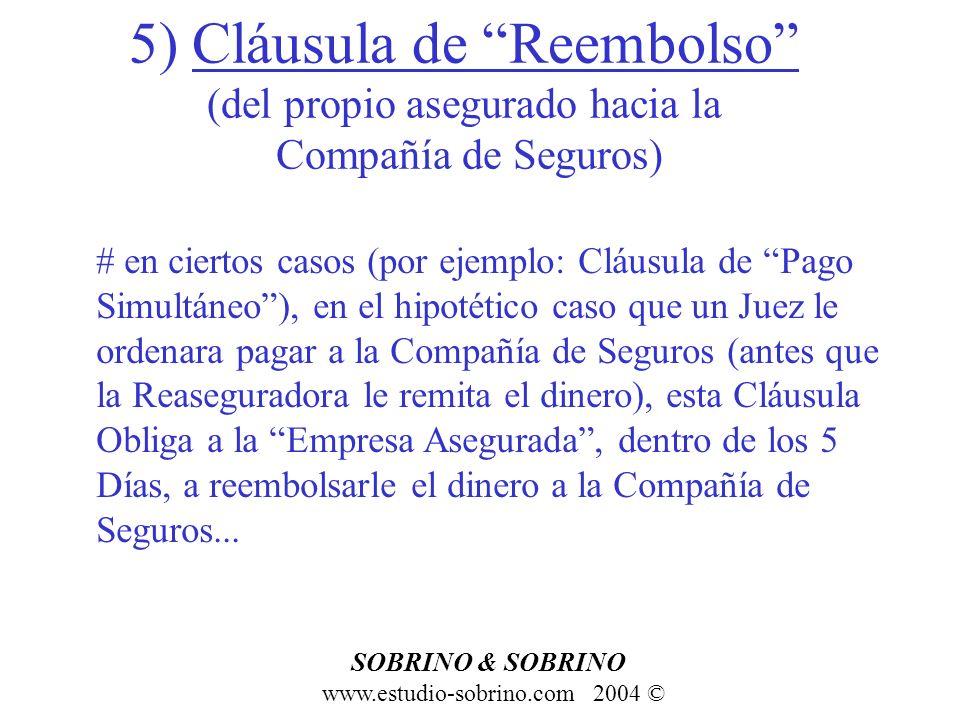 5) Cláusula de Reembolso (del propio asegurado hacia la Compañía de Seguros) www.estudio-sobrino.com 2004 © SOBRINO & SOBRINO # en ciertos casos (por