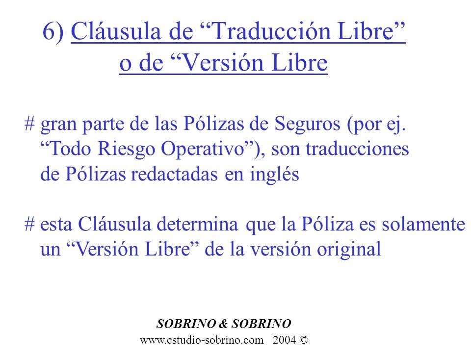 6) Cláusula de Traducción Libre o de Versión Libre www.estudio-sobrino.com 2004 © SOBRINO & SOBRINO # gran parte de las Pólizas de Seguros (por ej. To