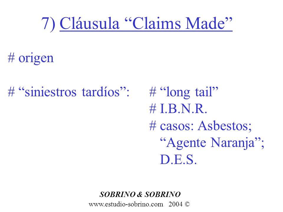 7) Cláusula Claims Made www.estudio-sobrino.com 2004 © SOBRINO & SOBRINO # origen # siniestros tardíos:# long tail # I.B.N.R. # casos: Asbestos; Agent