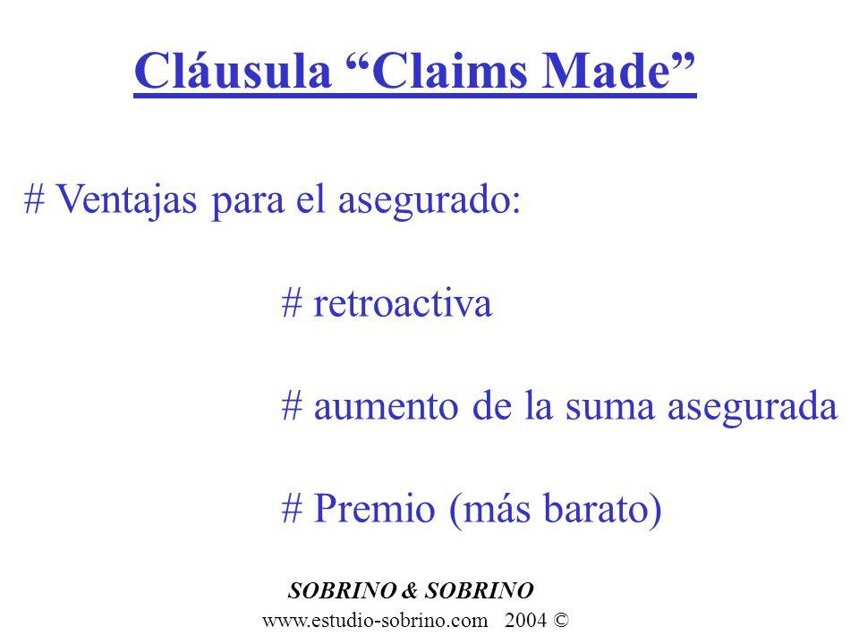 Cláusula Claims Made www.estudio-sobrino.com 2004 © SOBRINO & SOBRINO # Ventajas para el asegurado: # retroactiva # aumento de la suma asegurada # Pre