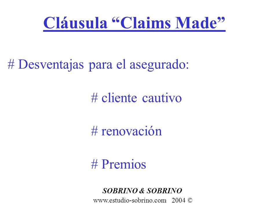 Cláusula Claims Made www.estudio-sobrino.com 2004 © SOBRINO & SOBRINO # Desventajas para el asegurado: # cliente cautivo # renovación # Premios