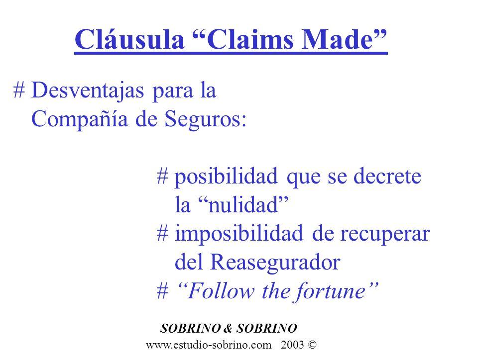 Cláusula Claims Made www.estudio-sobrino.com 2003 © SOBRINO & SOBRINO # Desventajas para la Compañía de Seguros: # posibilidad que se decrete la nulid