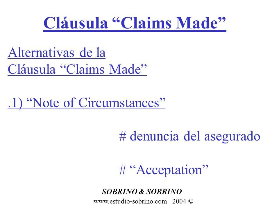 Cláusula Claims Made www.estudio-sobrino.com 2004 © SOBRINO & SOBRINO Alternativas de la Cláusula Claims Made.1) Note of Circumstances # denuncia del
