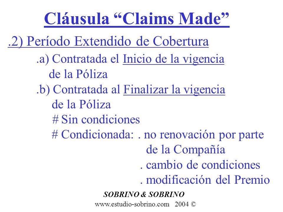 Cláusula Claims Made www.estudio-sobrino.com 2004 © SOBRINO & SOBRINO.2) Período Extendido de Cobertura.a) Contratada el Inicio de la vigencia de la P