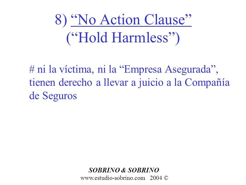 8) No Action Clause (Hold Harmless) # ni la víctima, ni la Empresa Asegurada, tienen derecho a llevar a juicio a la Compañía de Seguros SOBRINO & SOBR