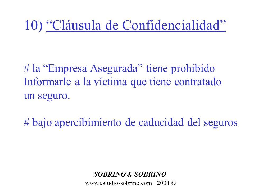 10) Cláusula de Confidencialidad www.estudio-sobrino.com 2004 © SOBRINO & SOBRINO # la Empresa Asegurada tiene prohibido Informarle a la víctima que t