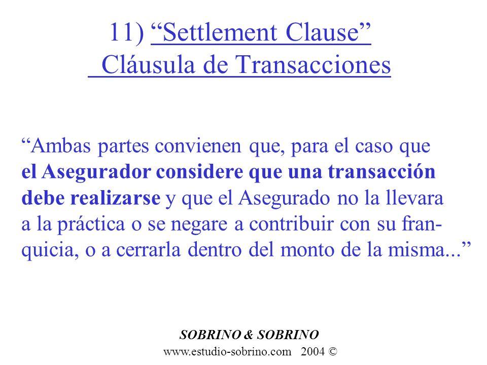 11) Settlement Clause Cláusula de Transacciones www.estudio-sobrino.com 2004 © SOBRINO & SOBRINO Ambas partes convienen que, para el caso que el Asegu