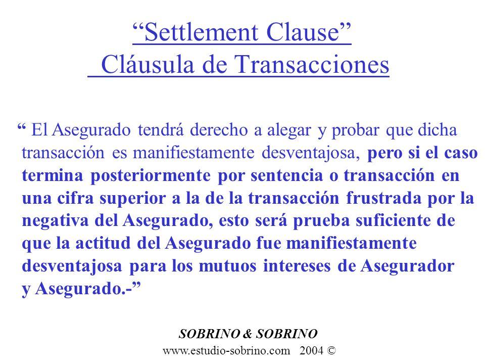 Settlement Clause Cláusula de Transacciones www.estudio-sobrino.com 2004 © SOBRINO & SOBRINO El Asegurado tendrá derecho a alegar y probar que dicha t