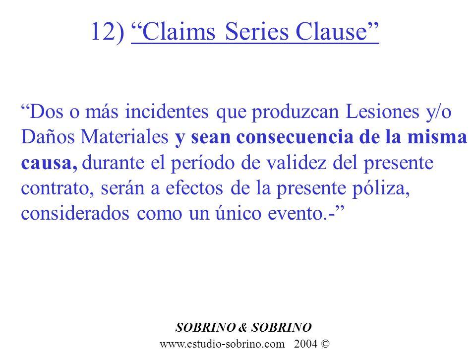 12) Claims Series Clause www.estudio-sobrino.com 2004 © SOBRINO & SOBRINO Dos o más incidentes que produzcan Lesiones y/o Daños Materiales y sean cons