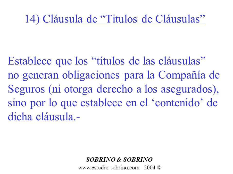 14) Cláusula de Titulos de Cláusulas www.estudio-sobrino.com 2004 © SOBRINO & SOBRINO Establece que los títulos de las cláusulas no generan obligacion
