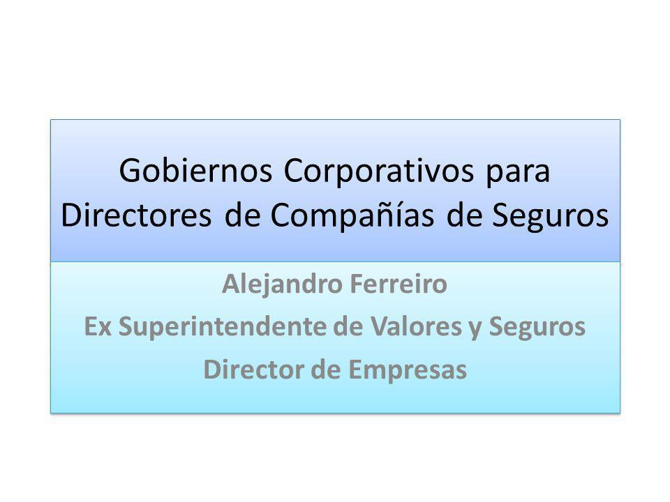 Gobiernos Corporativos para Directores de Compañías de Seguros Alejandro Ferreiro Ex Superintendente de Valores y Seguros Director de Empresas Alejand