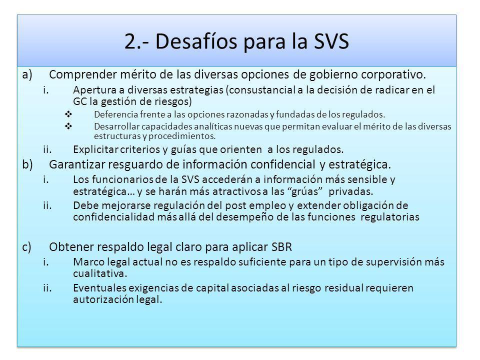 2.- Desafíos para la SVS a)Comprender mérito de las diversas opciones de gobierno corporativo. i.Apertura a diversas estrategias (consustancial a la d