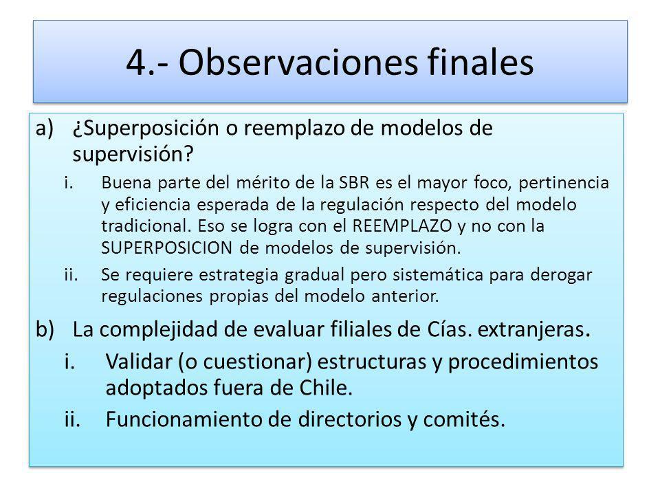4.- Observaciones finales a)¿Superposición o reemplazo de modelos de supervisión? i.Buena parte del mérito de la SBR es el mayor foco, pertinencia y e