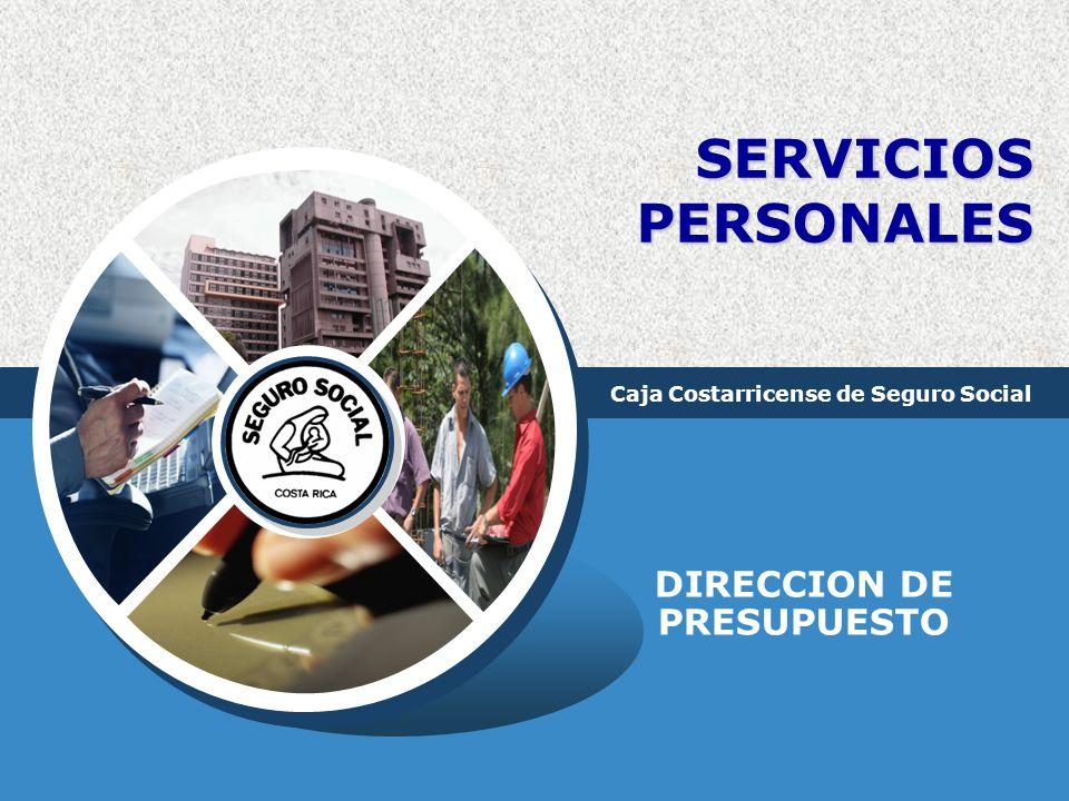 LOGO SERVICIOS PERSONALES DIRECCION DE PRESUPUESTO Caja Costarricense de Seguro Social