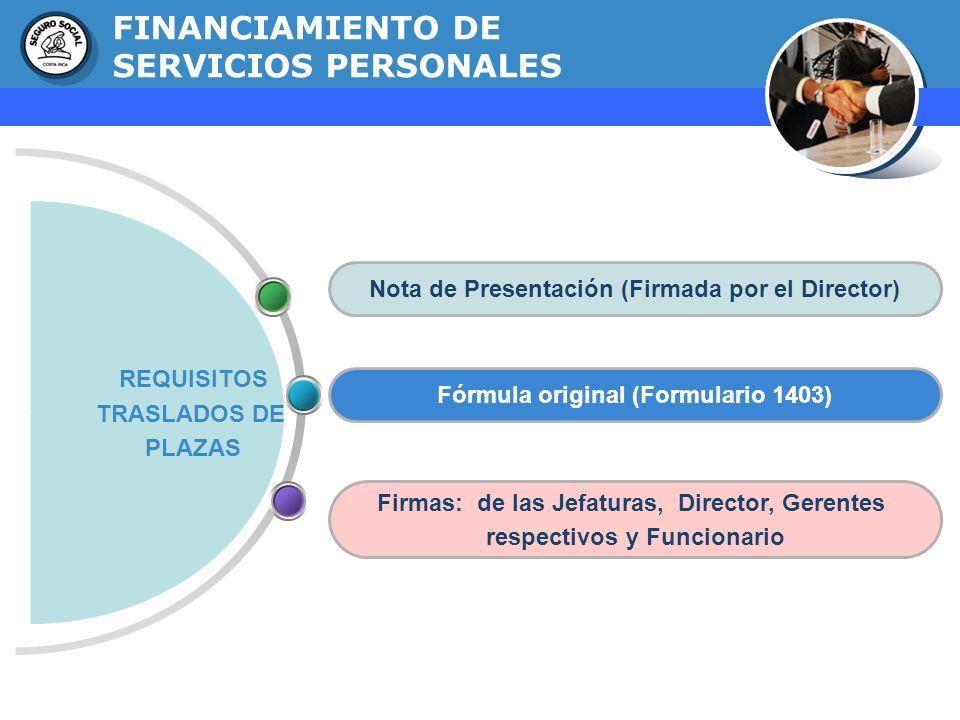 GERENCIA FINANCIERA FINANCIAMIENTO DE SERVICIOS PERSONALES REQUISITOS TRASLADOS DE PLAZAS Nota de Presentación (Firmada por el Director) Firmas: de la