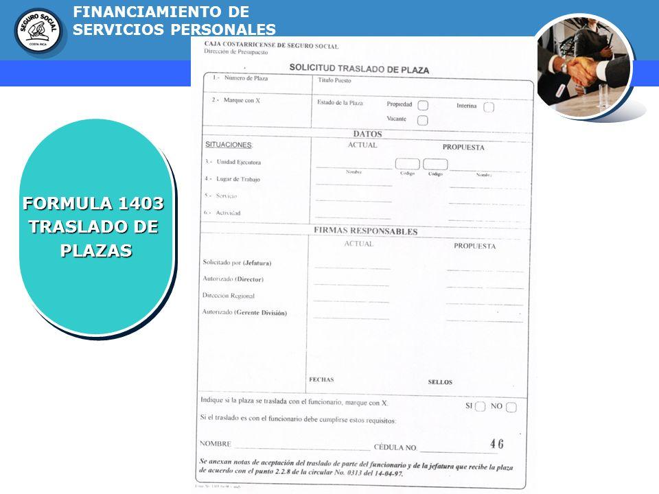 GERENCIA FINANCIERA FORMULA 1403 TRASLADO DE PLAZAS FORMULA 1403 TRASLADO DE PLAZAS FINANCIAMIENTO DE SERVICIOS PERSONALES
