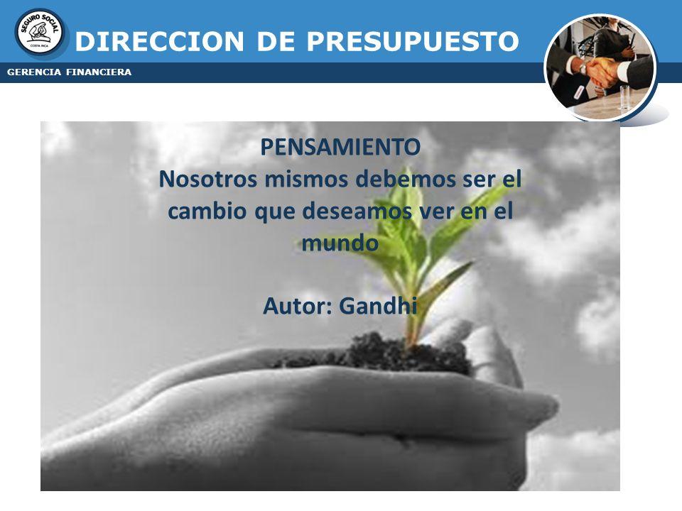 GERENCIA FINANCIERA PENSAMIENTO Nosotros mismos debemos ser el cambio que deseamos ver en el mundo Autor: Gandhi