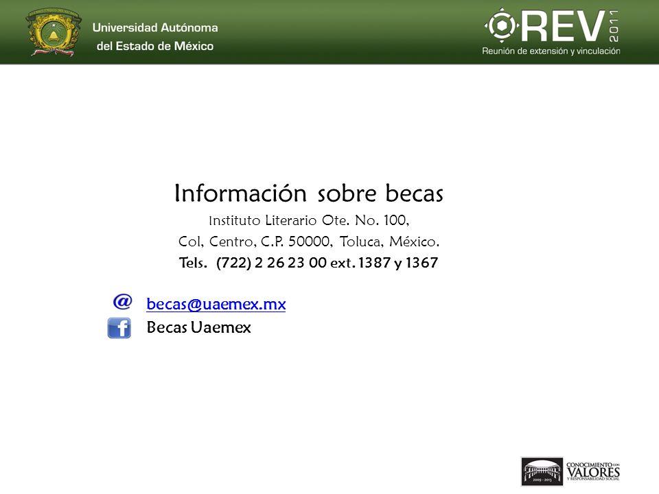 Información sobre becas I nstituto Literario Ote. No. 100, Col, Centro, C.P. 50000, Toluca, México. Tels. (722) 2 26 23 00 ext. 1387 y 1367 becas@uaem