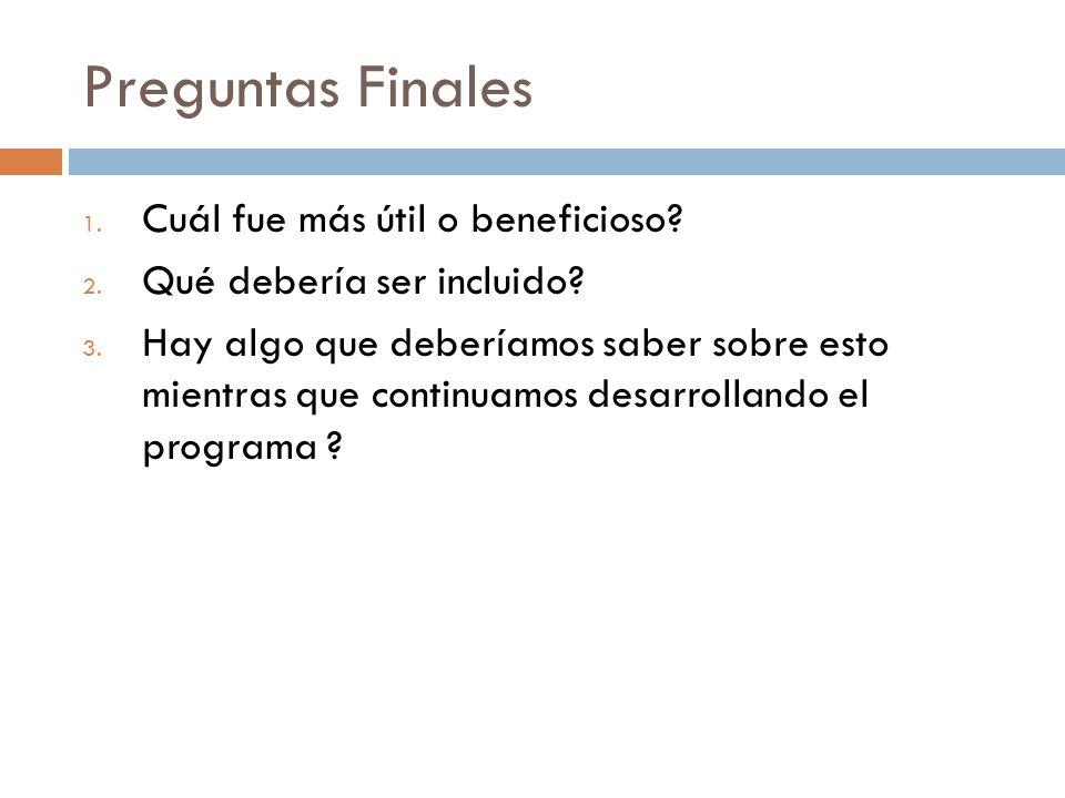 Preguntas Finales 1. Cuál fue más útil o beneficioso.