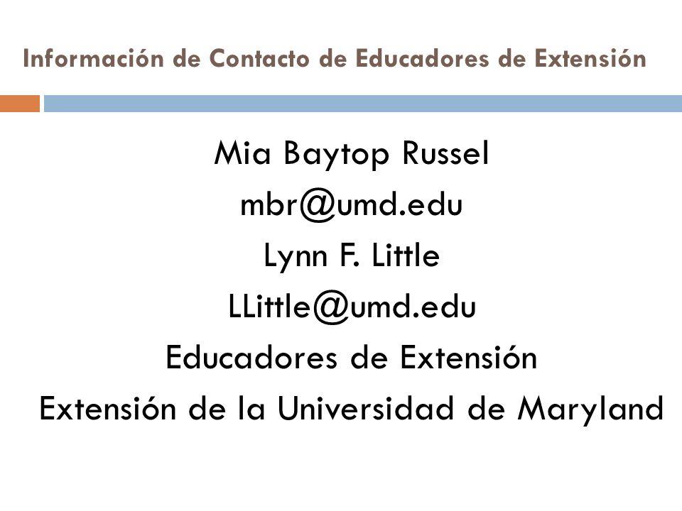 Información de Contacto de Educadores de Extensión Mia Baytop Russel mbr@umd.edu Lynn F.