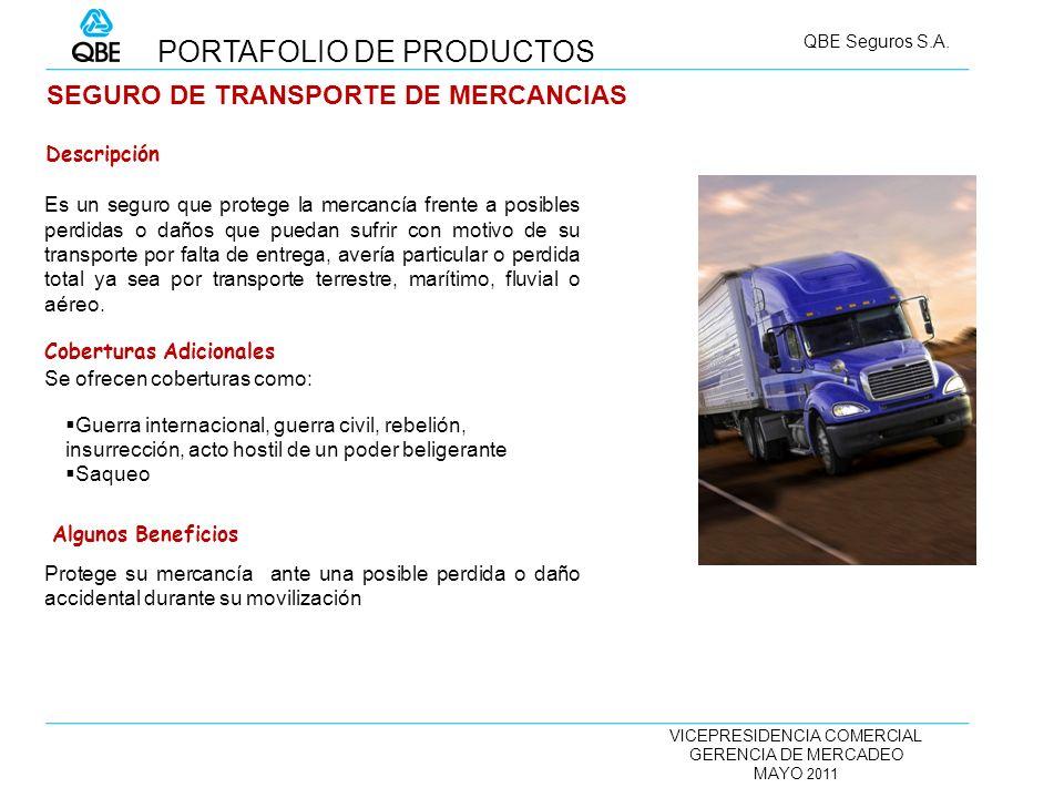 VICEPRESIDENCIA COMERCIAL GERENCIA DE MERCADEO MAYO 2011 QBE Seguros S.A. SEGURO DE TRANSPORTE DE MERCANCIAS Es un seguro que protege la mercancía fre
