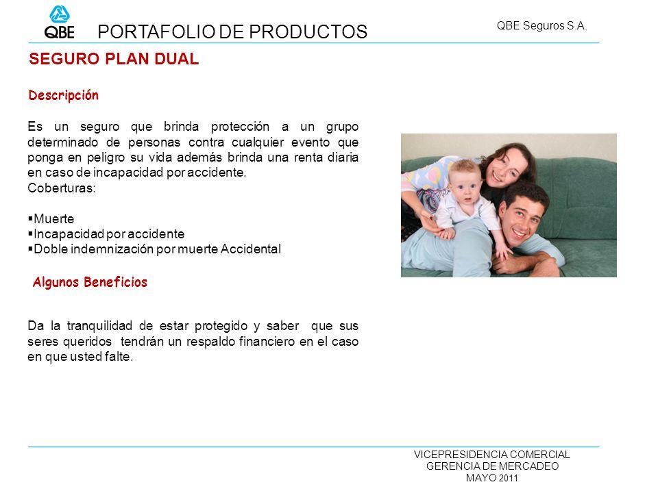 VICEPRESIDENCIA COMERCIAL GERENCIA DE MERCADEO MAYO 2011 QBE Seguros S.A. SEGURO PLAN DUAL Es un seguro que brinda protección a un grupo determinado d