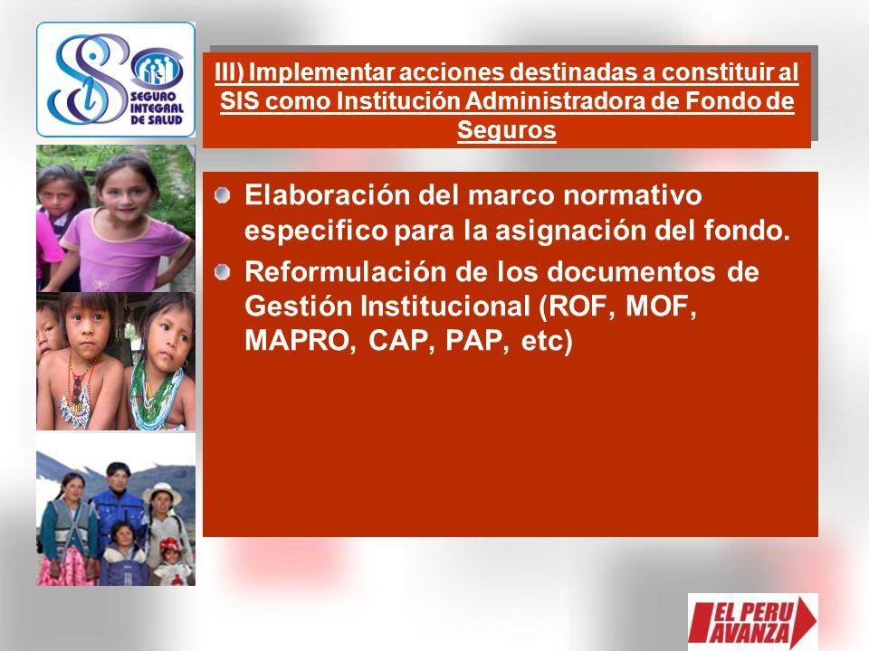 Elaboración del marco normativo especifico para la asignación del fondo. Reformulación de los documentos de Gestión Institucional (ROF, MOF, MAPRO, CA