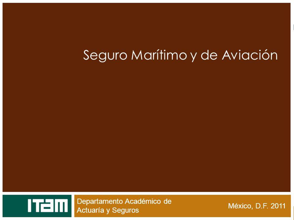 Departamento Académico de Actuaría y Seguros Seguro Marítimo y de Aviación México, D.F. 2011 Departamento Académico de Actuaría y Seguros