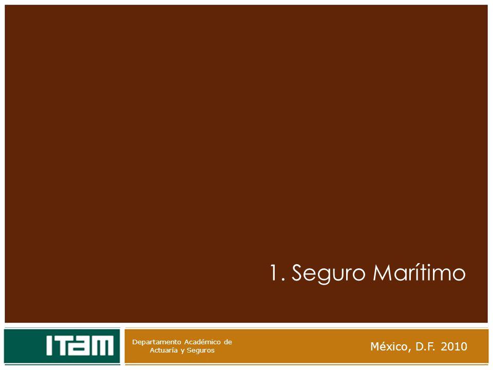 Departamento Académico de Actuaría y Seguros 1. Seguro Marítimo México, D.F. 2010 Departamento Académico de Actuaría y Seguros
