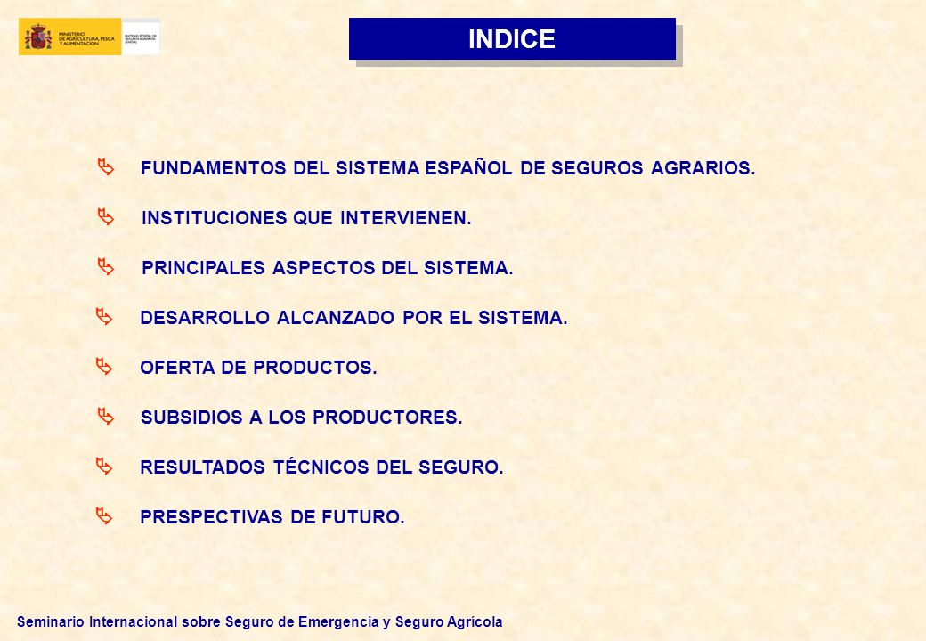 Seminario Internacional sobre Seguro de Emergencia y Seguro Agrícola FUNDAMENTOS DEL SISTEMA ESPAÑOL DE SEGUROS AGRARIOS. INSTITUCIONES QUE INTERVIENE