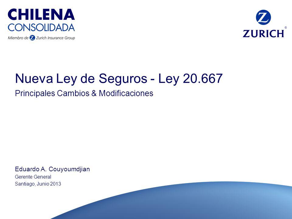 Nueva Ley de Seguros - Ley 20.667 Principales Cambios & Modificaciones Eduardo A. Couyoumdjian Gerente General Santiago, Junio 2013