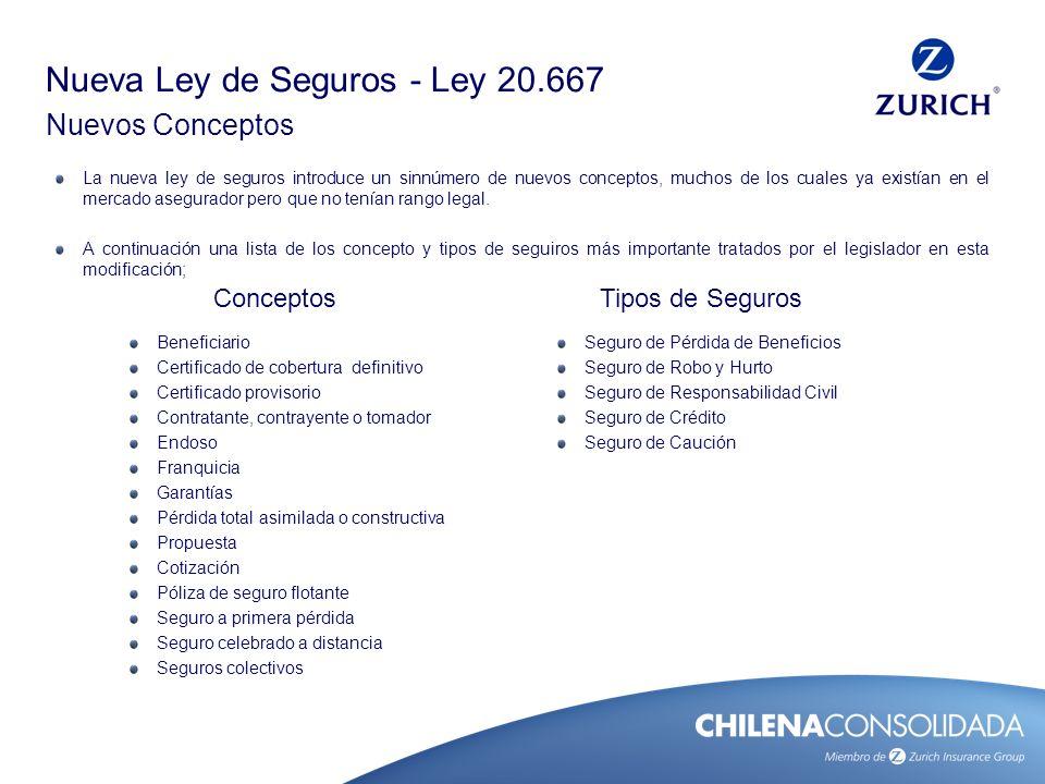 Nueva Ley de Seguros - Ley 20.667 Nuevos Conceptos La nueva ley de seguros introduce un sinnúmero de nuevos conceptos, muchos de los cuales ya existía