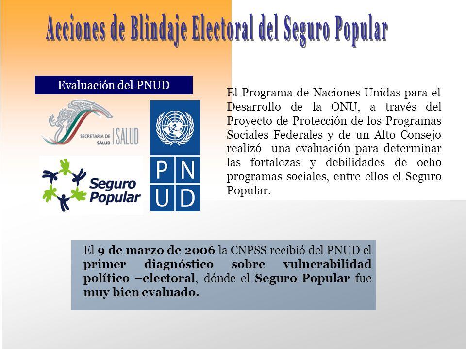 Evaluación del PNUD El Programa de Naciones Unidas para el Desarrollo de la ONU, a través del Proyecto de Protección de los Programas Sociales Federales y de un Alto Consejo realizó una evaluación para determinar las fortalezas y debilidades de ocho programas sociales, entre ellos el Seguro Popular.