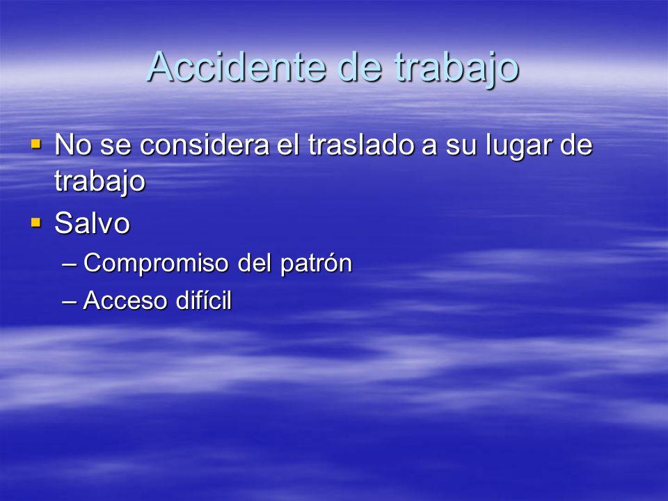 Accidente de trabajo No se considera el traslado a su lugar de trabajo No se considera el traslado a su lugar de trabajo Salvo Salvo –Compromiso del p