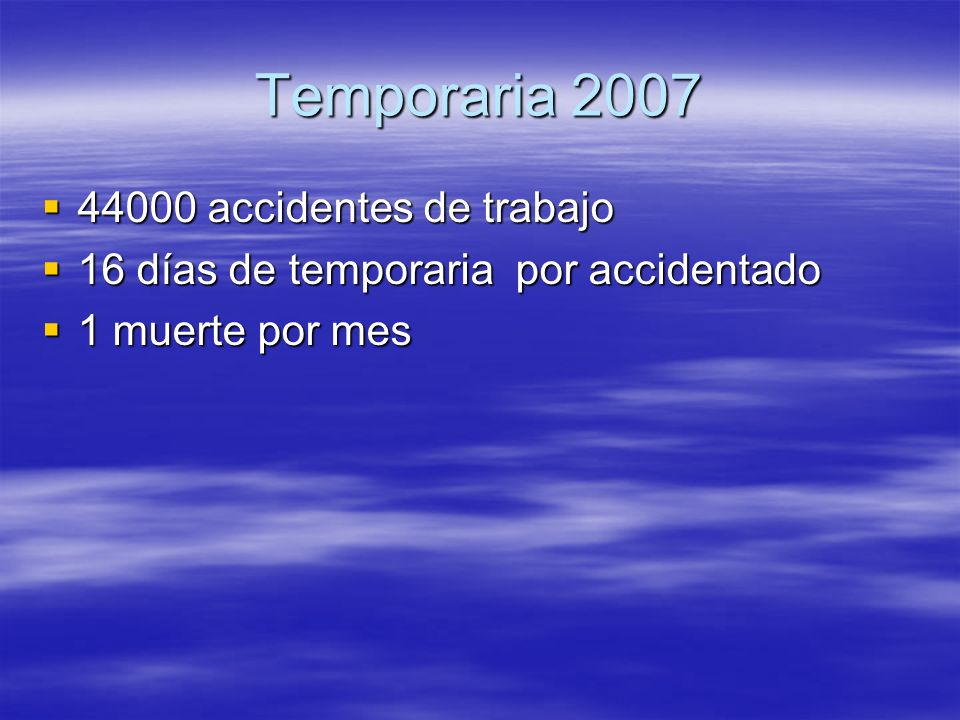 Temporaria 2007 44000 accidentes de trabajo 44000 accidentes de trabajo 16 días de temporaria por accidentado 16 días de temporaria por accidentado 1
