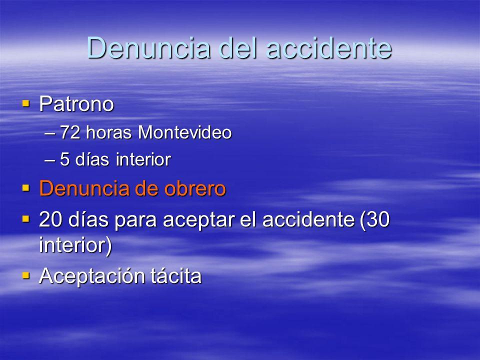 Denuncia del accidente Patrono Patrono –72 horas Montevideo –5 días interior Denuncia de obrero Denuncia de obrero 20 días para aceptar el accidente (