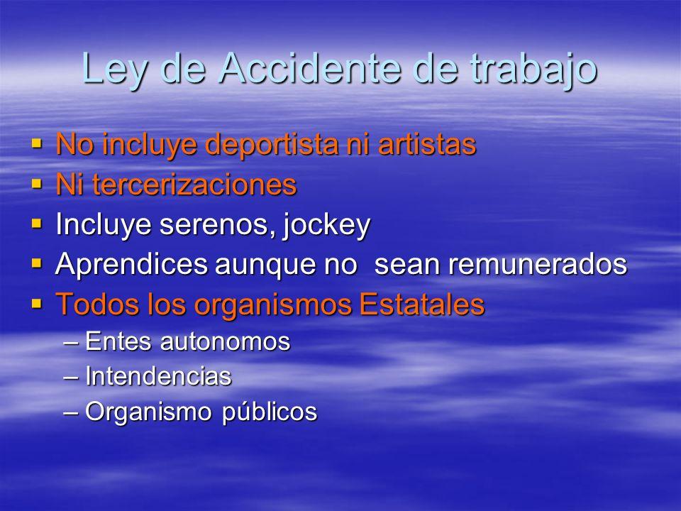 Ley de Accidente de trabajo No incluye deportista ni artistas No incluye deportista ni artistas Ni tercerizaciones Ni tercerizaciones Incluye serenos,