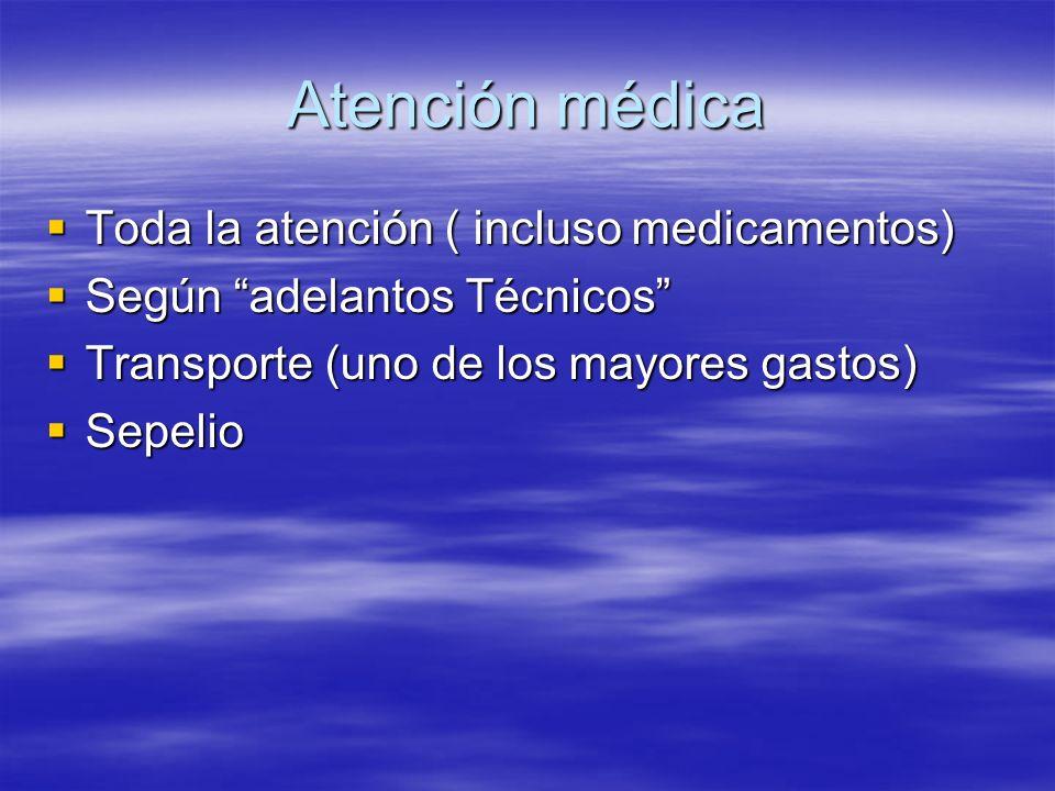 Atención médica Toda la atención ( incluso medicamentos) Toda la atención ( incluso medicamentos) Según adelantos Técnicos Según adelantos Técnicos Tr