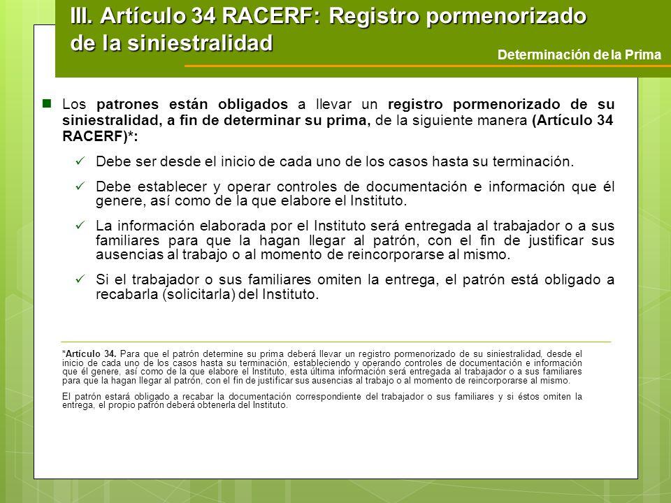 Determinación de la Prima III. Artículo 34 RACERF: Registro pormenorizado de la siniestralidad Los patrones están obligados a llevar un registro porme