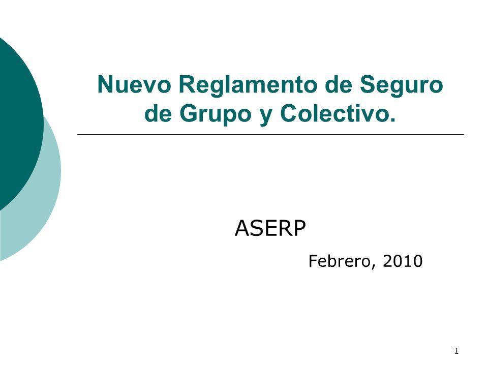 1 Nuevo Reglamento de Seguro de Grupo y Colectivo. ASERP Febrero, 2010