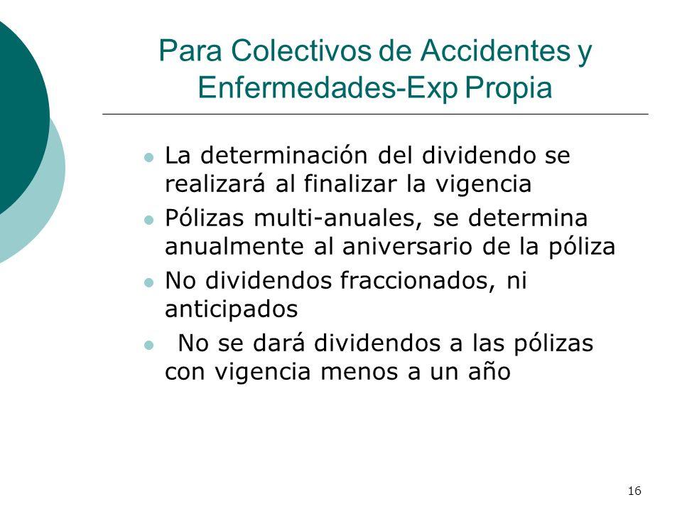 16 Para Colectivos de Accidentes y Enfermedades-Exp Propia La determinación del dividendo se realizará al finalizar la vigencia Pólizas multi-anuales,
