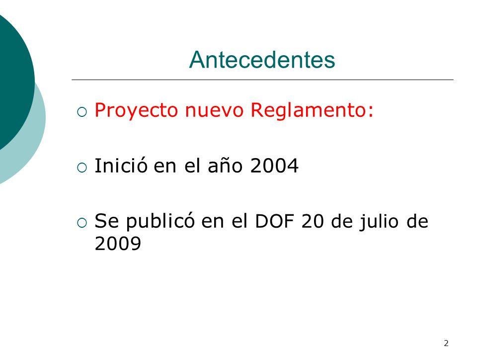 2 Antecedentes Proyecto nuevo Reglamento: Inició en el año 2004 Se publicó en el DOF 20 de julio de 2009