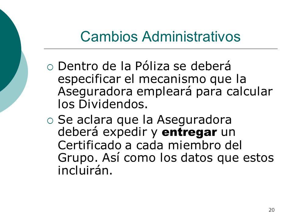 20 Cambios Administrativos Dentro de la Póliza se deberá especificar el mecanismo que la Aseguradora empleará para calcular los Dividendos. Se aclara