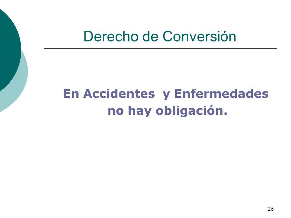 26 Derecho de Conversión En Accidentes y Enfermedades no hay obligación.