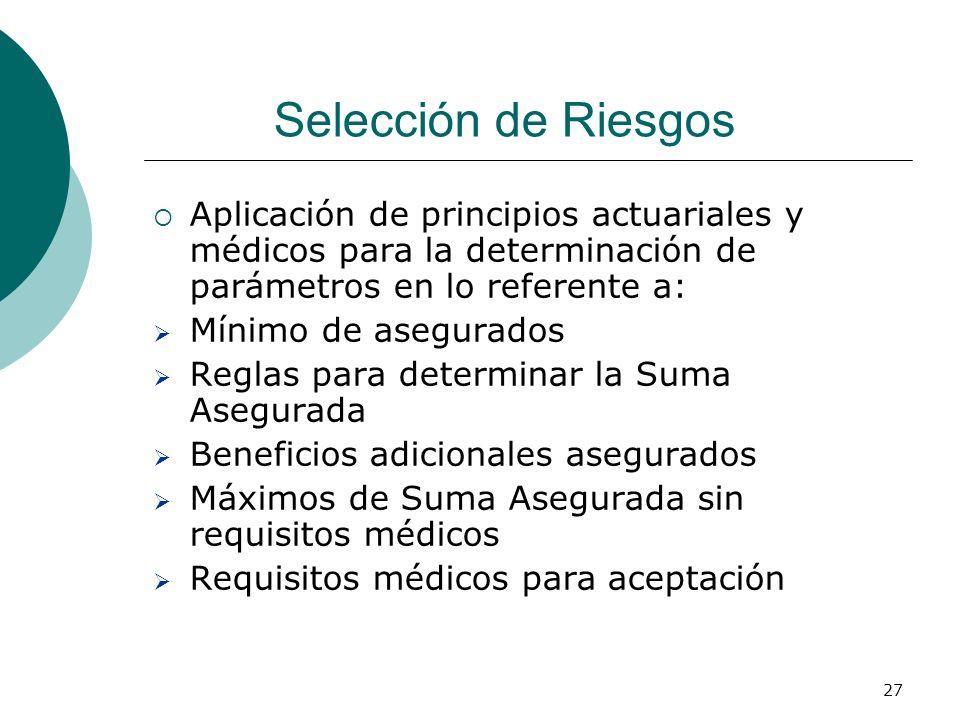 27 Selección de Riesgos Aplicación de principios actuariales y médicos para la determinación de parámetros en lo referente a: Mínimo de asegurados Reg