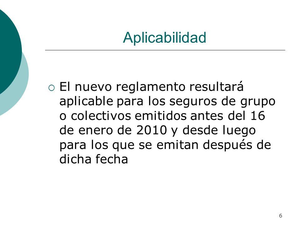 6 Aplicabilidad El nuevo reglamento resultará aplicable para los seguros de grupo o colectivos emitidos antes del 16 de enero de 2010 y desde luego pa