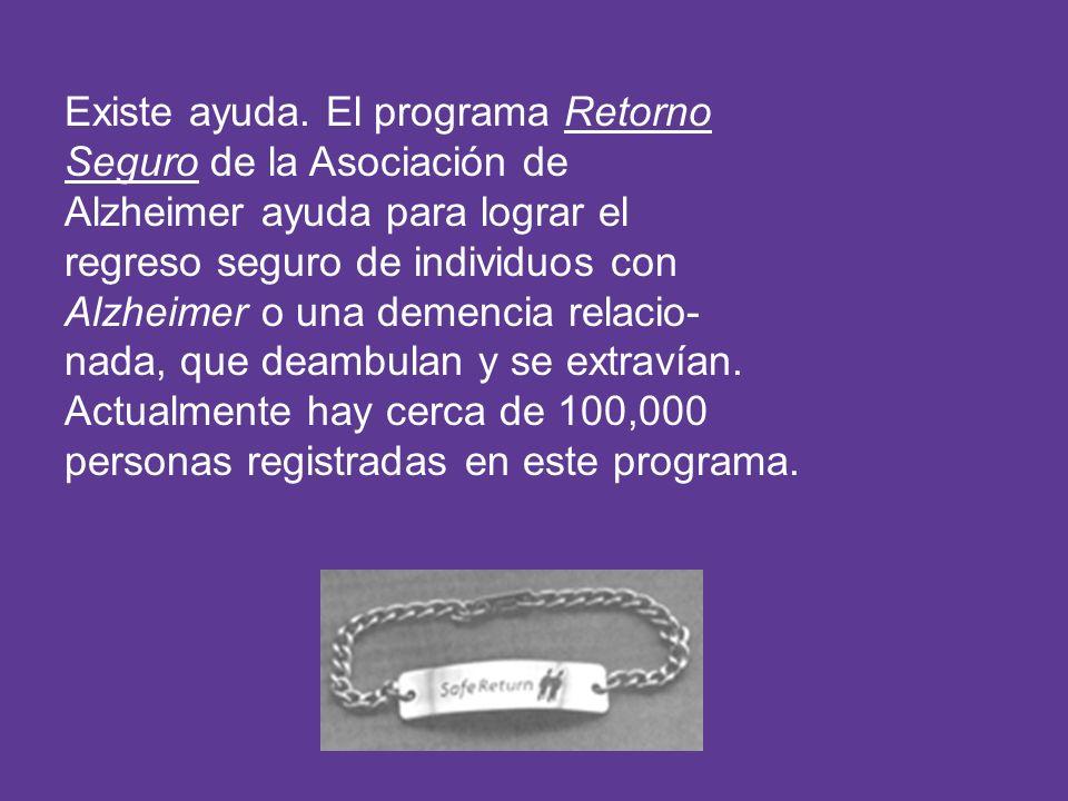 Existe ayuda. El programa Retorno Seguro de la Asociación de Alzheimer ayuda para lograr el regreso seguro de individuos con Alzheimer o una demencia