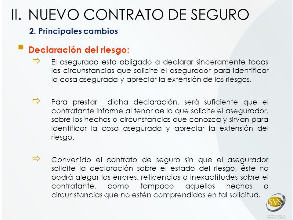 2. Principales cambios Declaración del riesgo: El asegurado esta obligado a declarar sinceramente todas las circunstancias que solicite el asegurador
