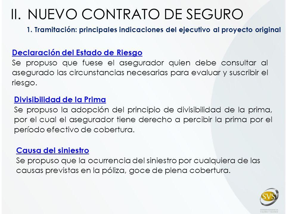 1. Tramitación: principales indicaciones del ejecutivo al proyecto original Declaración del Estado de Riesgo Se propuso que fuese el asegurador quien