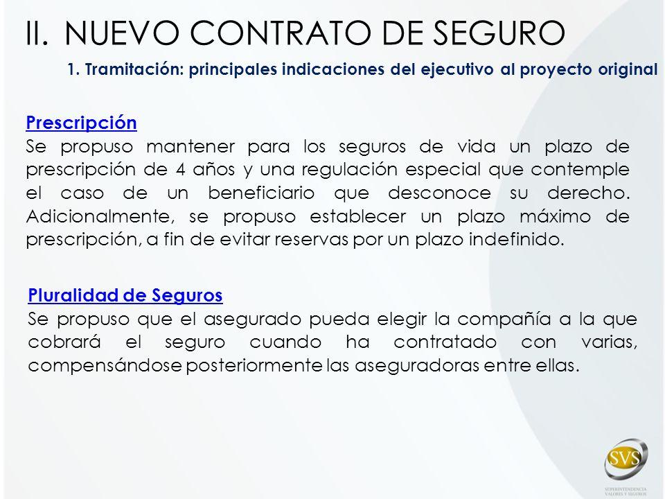 1. Tramitación: principales indicaciones del ejecutivo al proyecto original Prescripción Se propuso mantener para los seguros de vida un plazo de pres